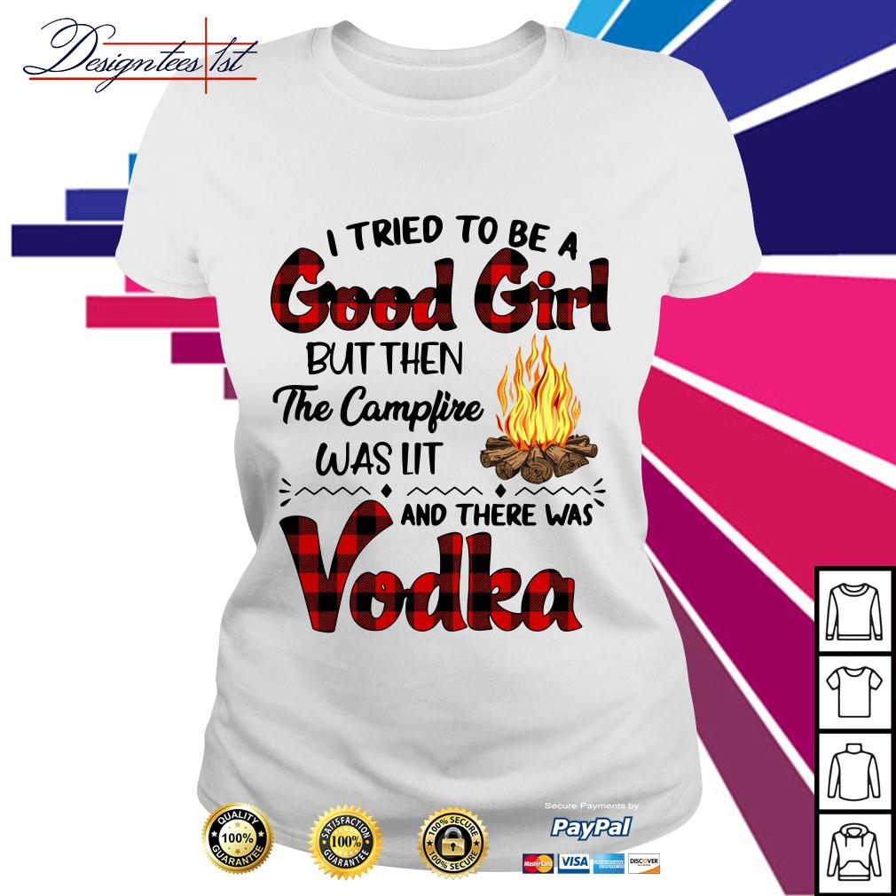 To be a good girl but then the campfire was lit and there was Vodka Ladies Tee