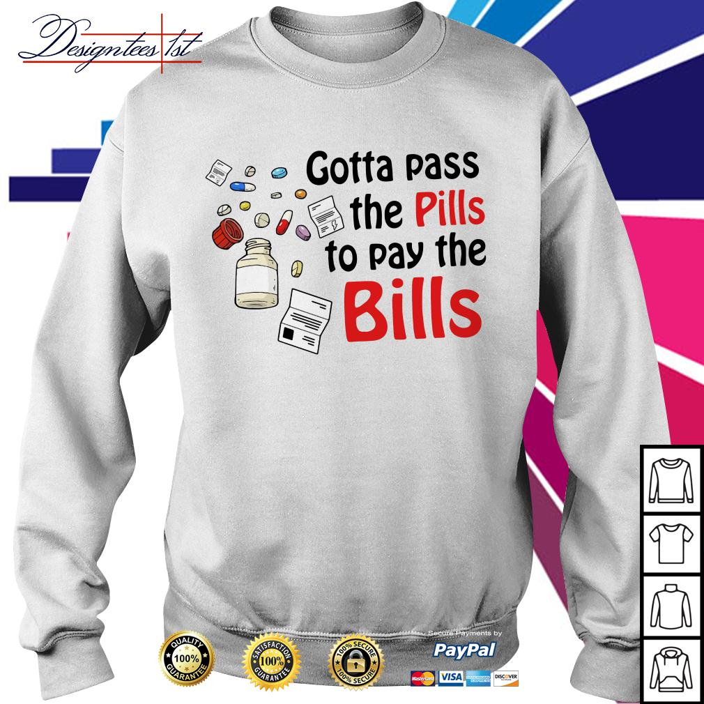 Gotta pass the pills to pay the bills Sweater