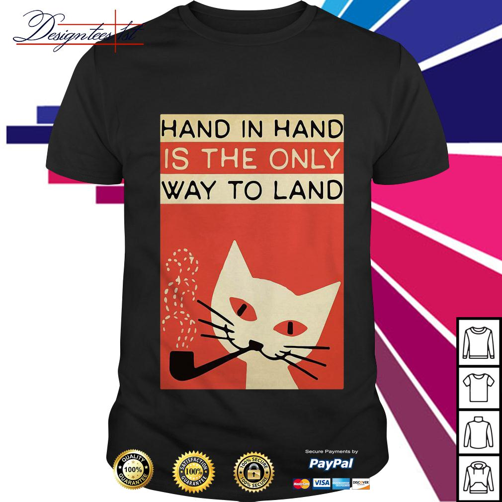 Hand in hard is the only way to land shirt