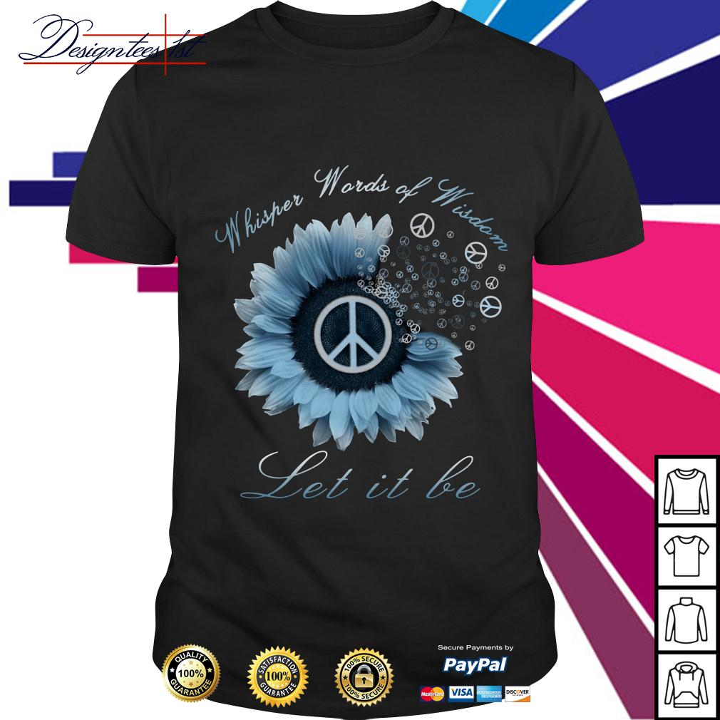 Hippie sunflower whisper words of wisdom let it be shirt