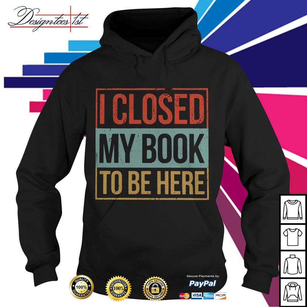 I closed my book to be here vintage Hoodie
