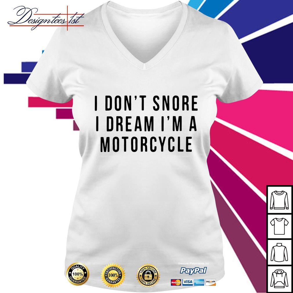 I don't snore I dream I'm a motorcycle V-neck t-shirt