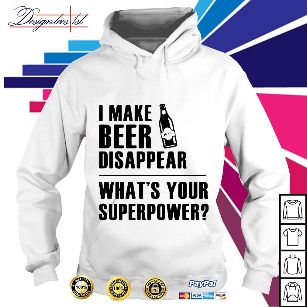 I make beer disappear what's your superpower Hoodie
