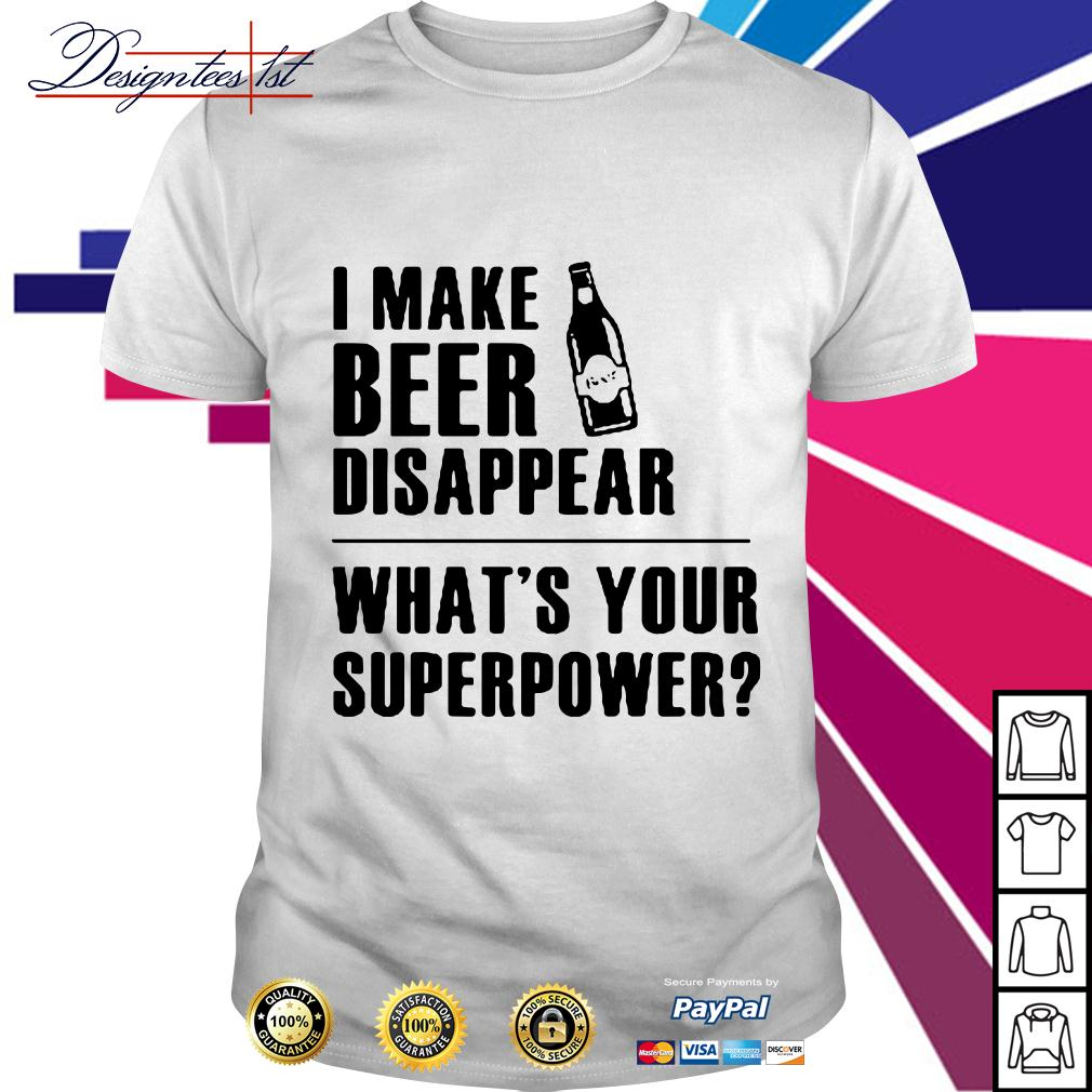 I make beer disappear what's your superpower shirt