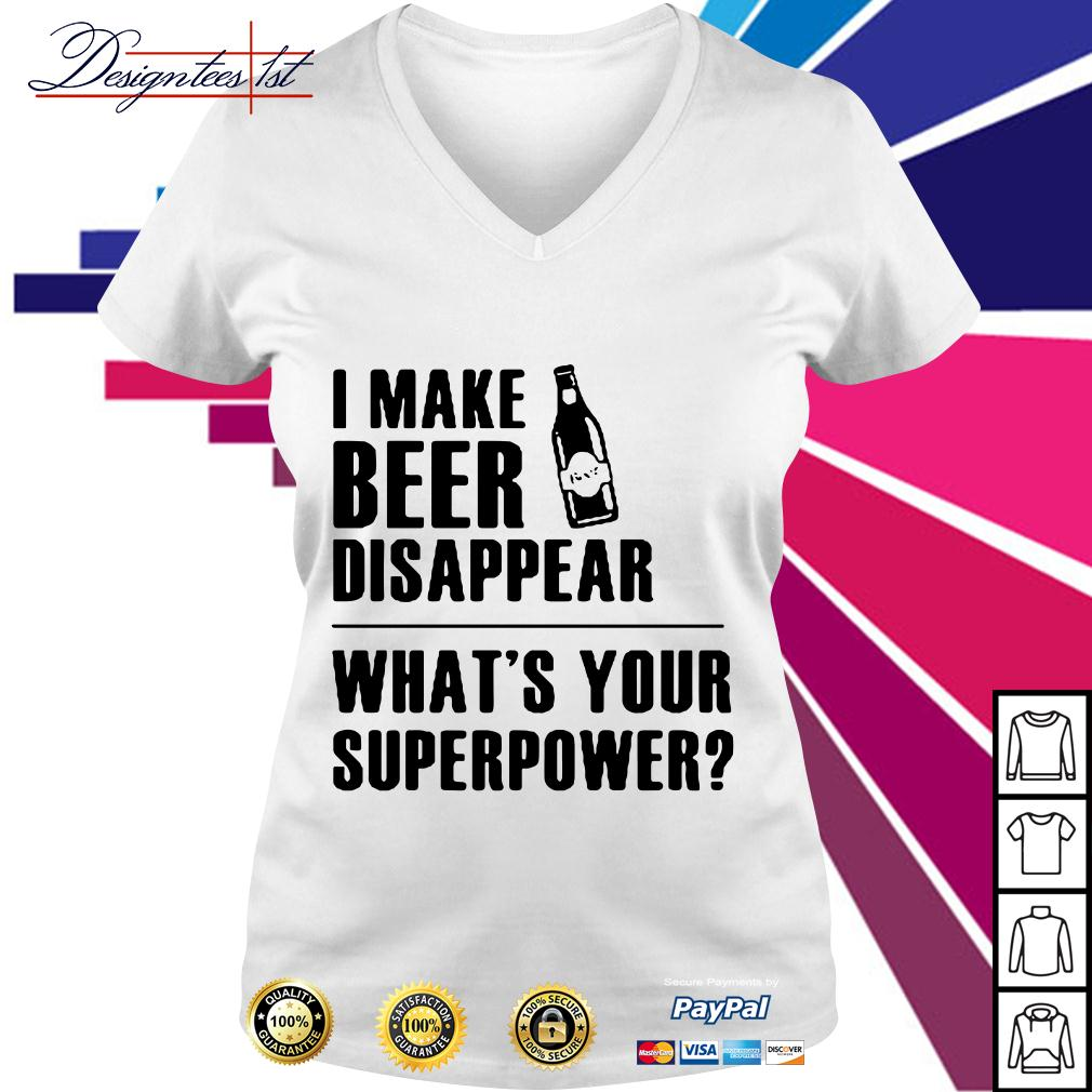 I make beer disappear what's your superpower V-neck T-shirt