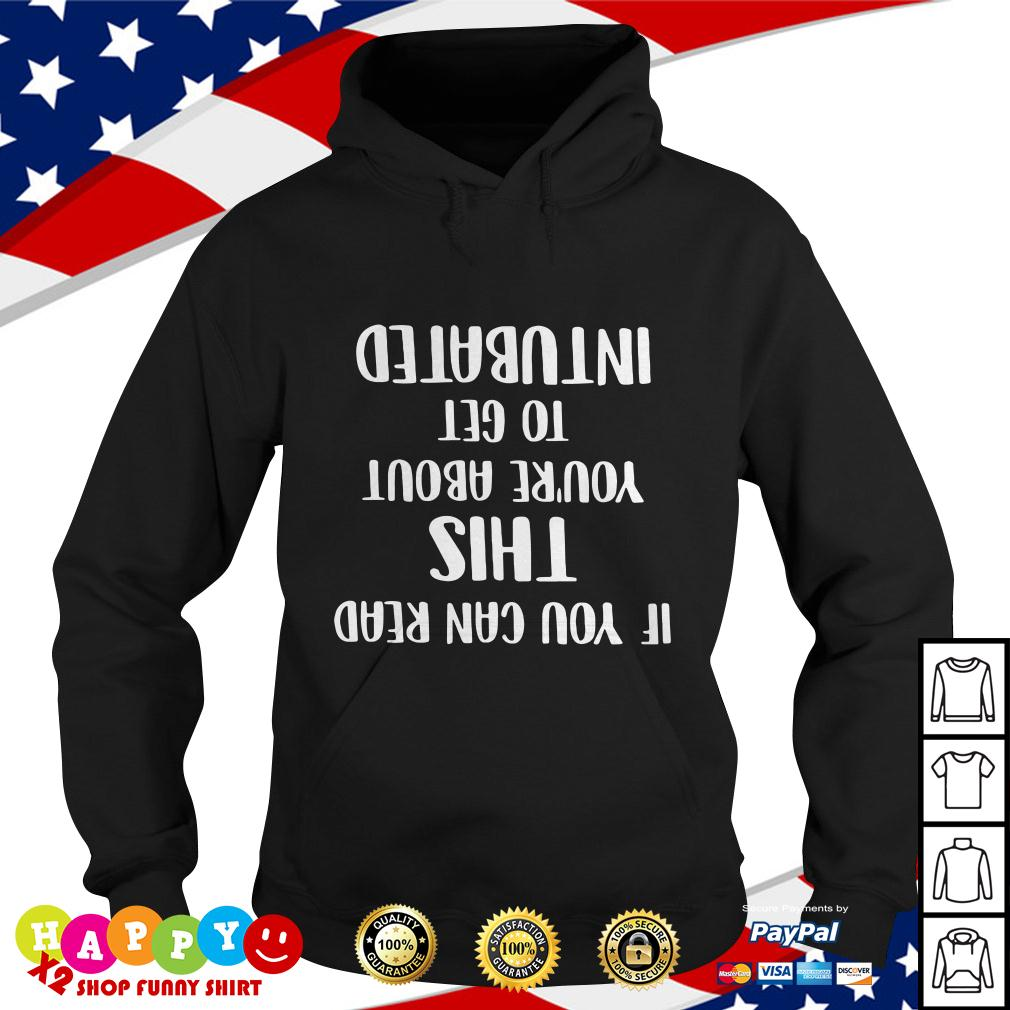 If you can read shit you're about to get intubated Hoodie