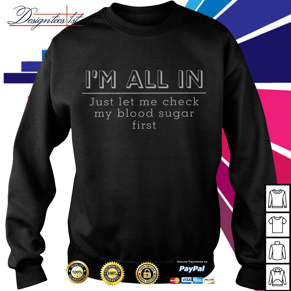 I'm all in just let me check my blood sugar first Sweater