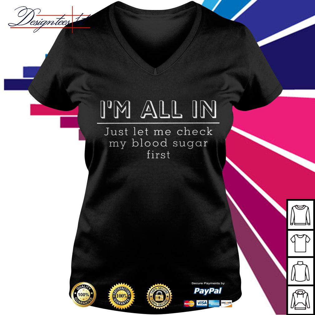 I'm all in just let me check my blood sugar first V-neck T-shirt