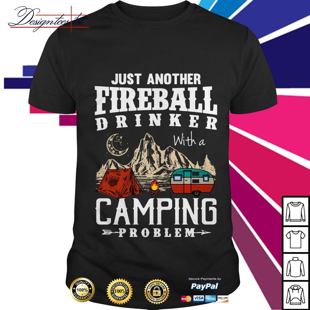 Just another fireball drink with a camping problem shirt