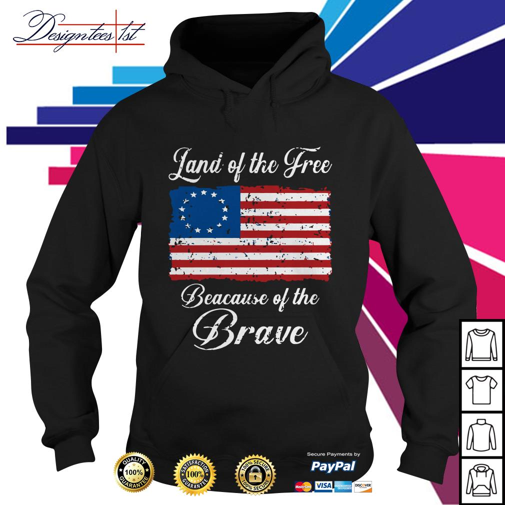 Land of the free because of the Brave Hoodie
