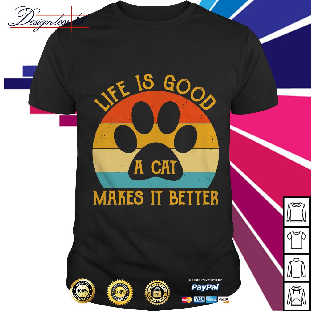 Life is good a cat makes it better vintage shirt