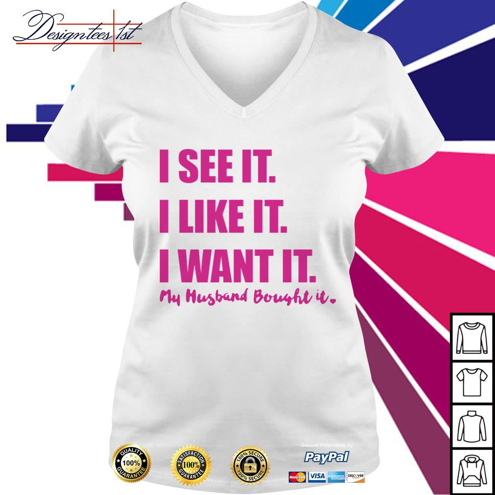 Official I see it I like it I want it my husband bought it V-neck t-shirt