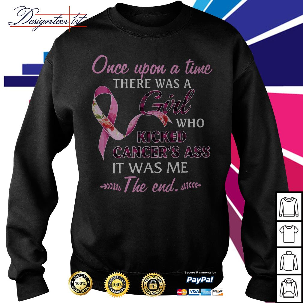 Once upon a time there was a girl who kicked cancer's ass it was me the end Sweater