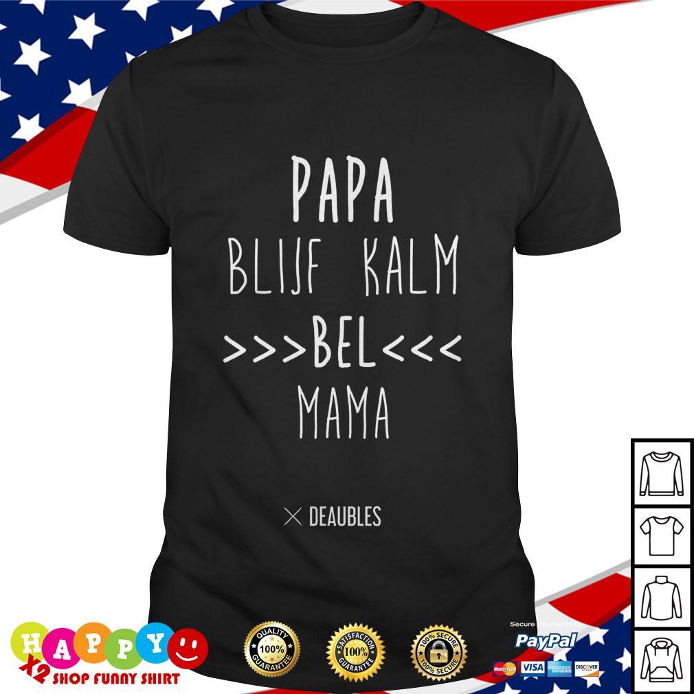 Papa blijf kalm bel mama shirt