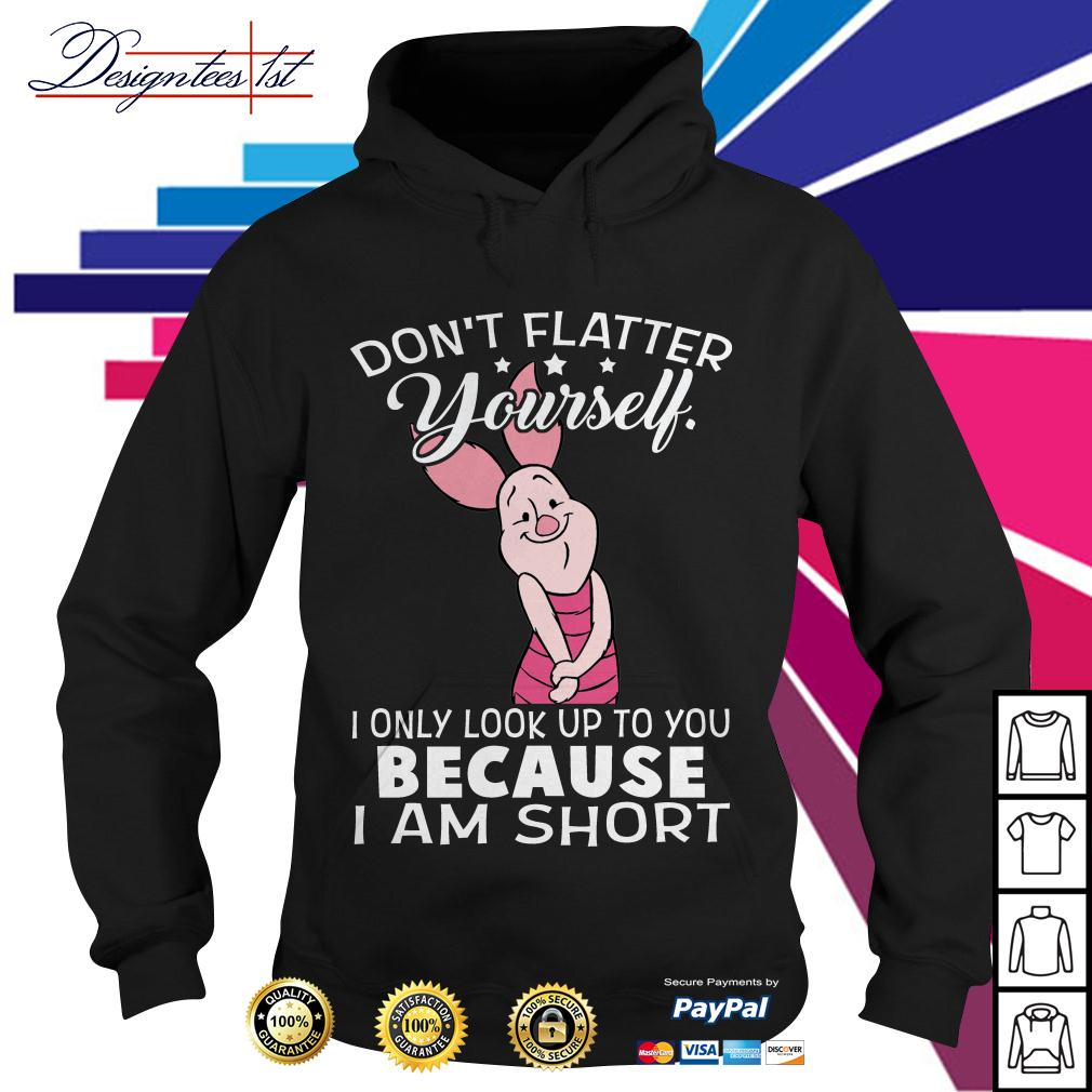 Piglet don't flatter yourself I only look up to you because I am short Hoodie