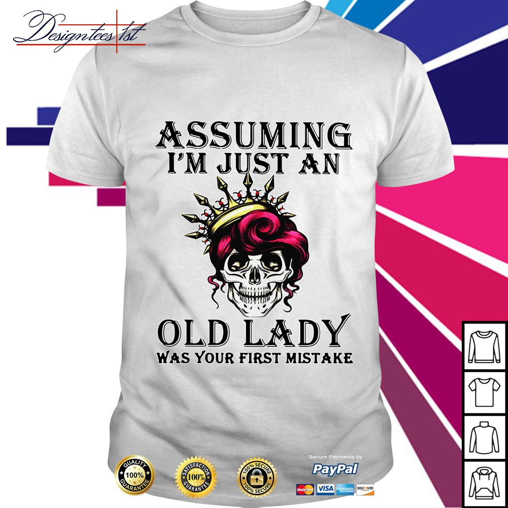 Skull assuming I'm just an old lady was your first mistake shirt