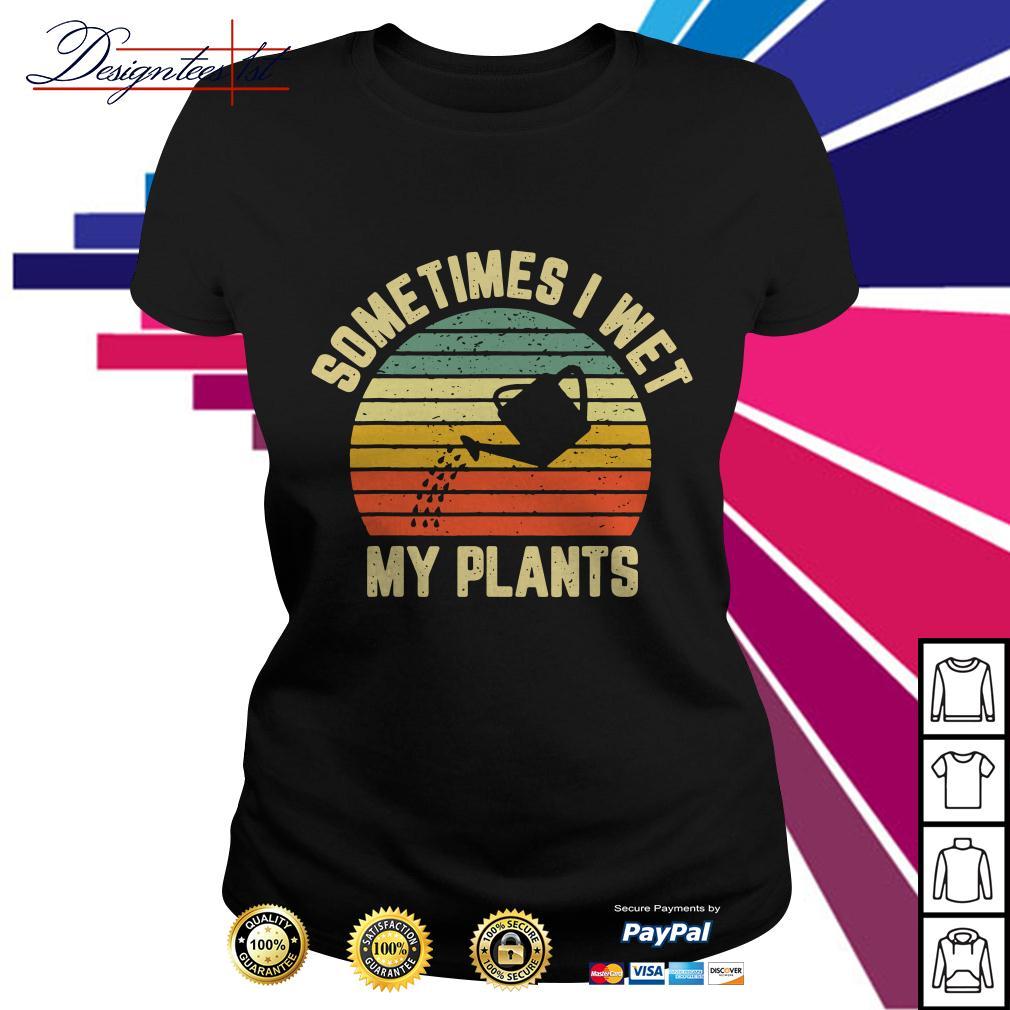 Sometimes I wet my plants vintage Ladies Tee