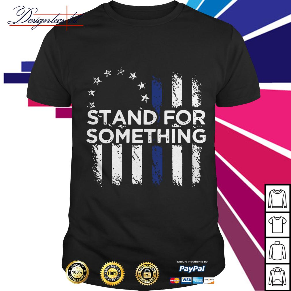 Stand for something Veteran shirt
