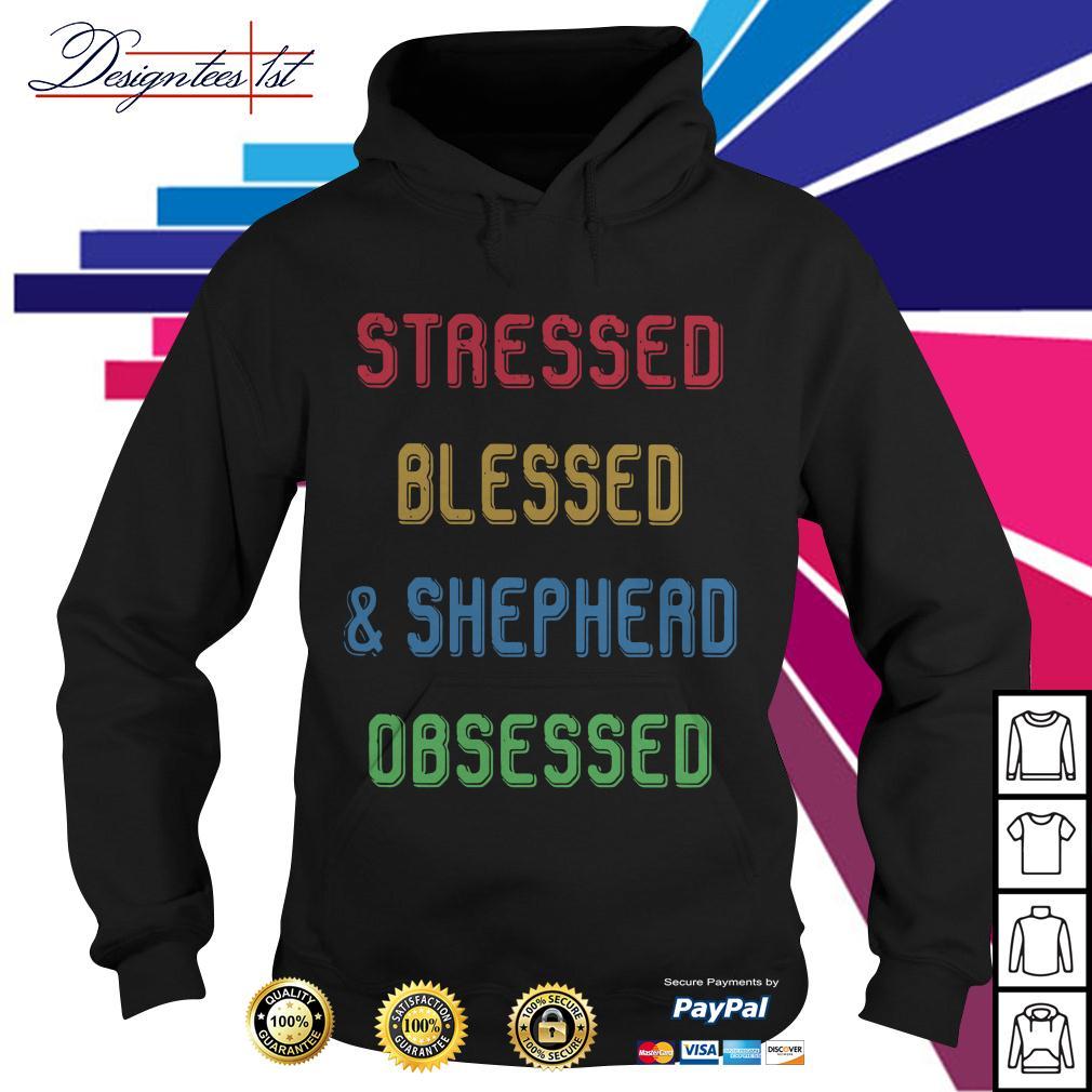 Stressed blessed and shepherd obsessed Hoodie