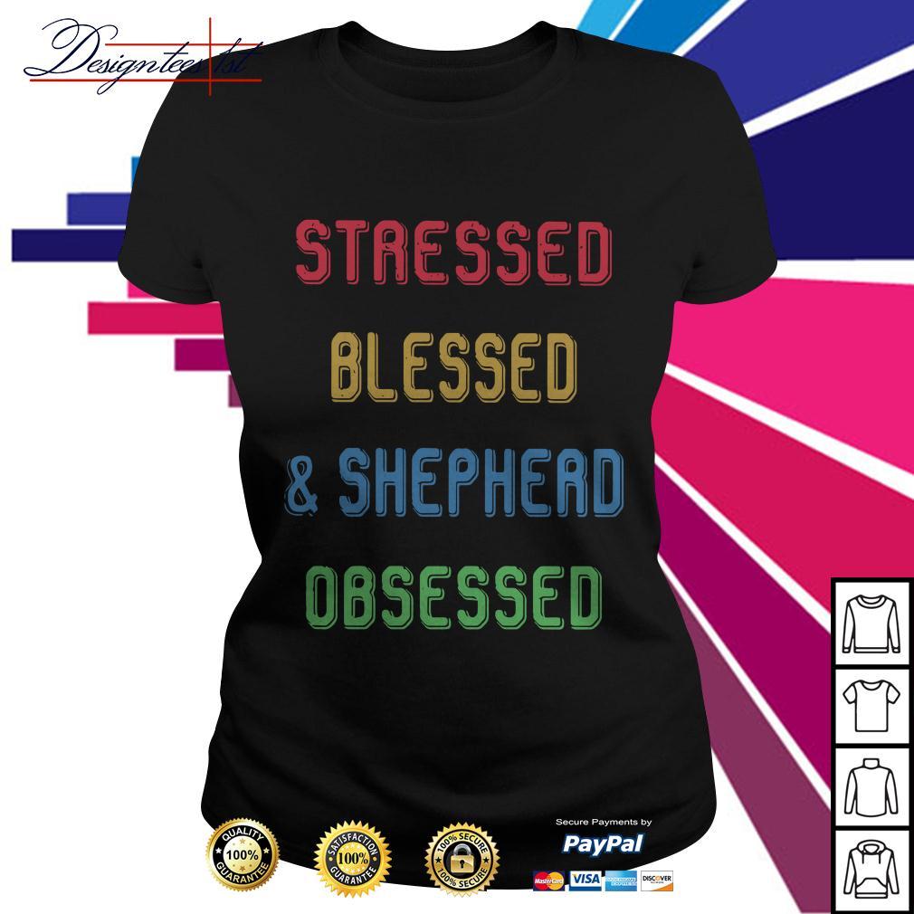 Stressed blessed and shepherd obsessed Ladies Tee