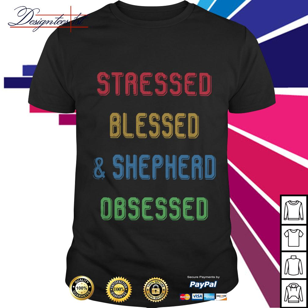 Stressed blessed and shepherd obsessed shirt