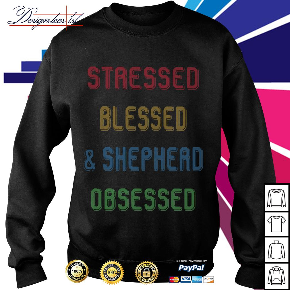 Stressed blessed and shepherd obsessed Sweater