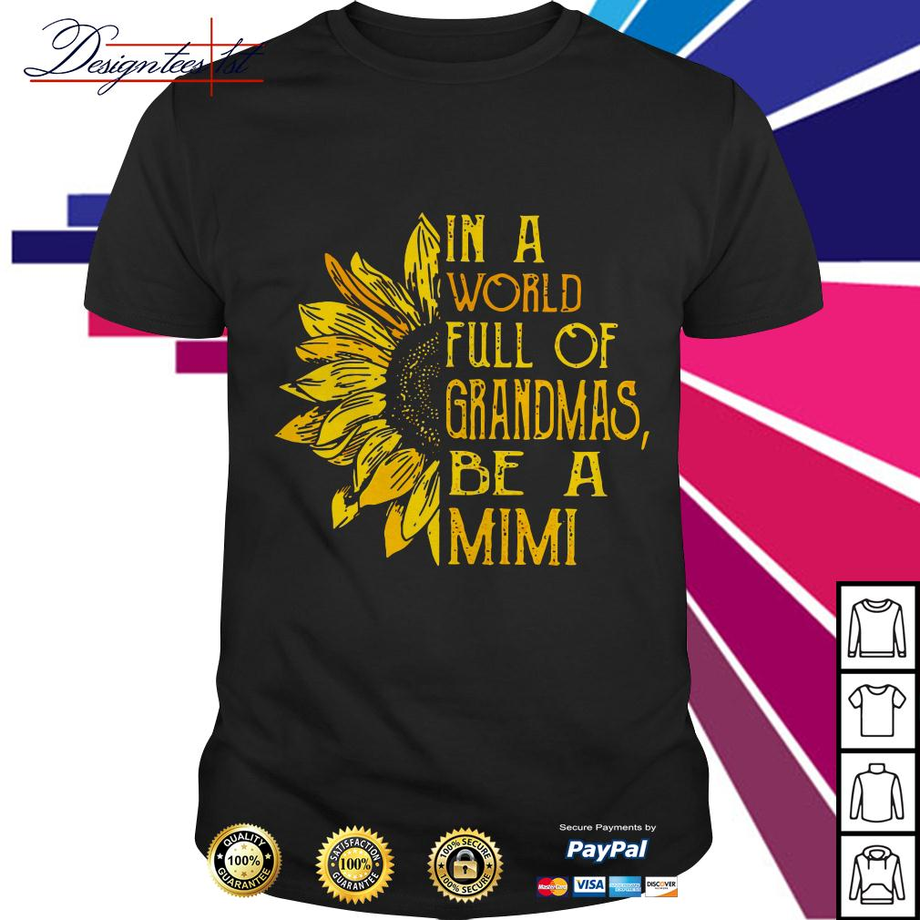 Sunflower in a world full of grandmas be a Mimi shirt