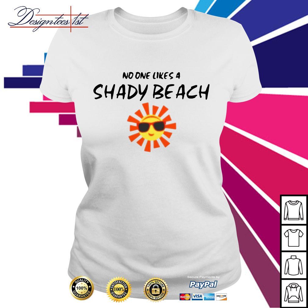 Sunshine no one likes a Shady beach Ladies Tee