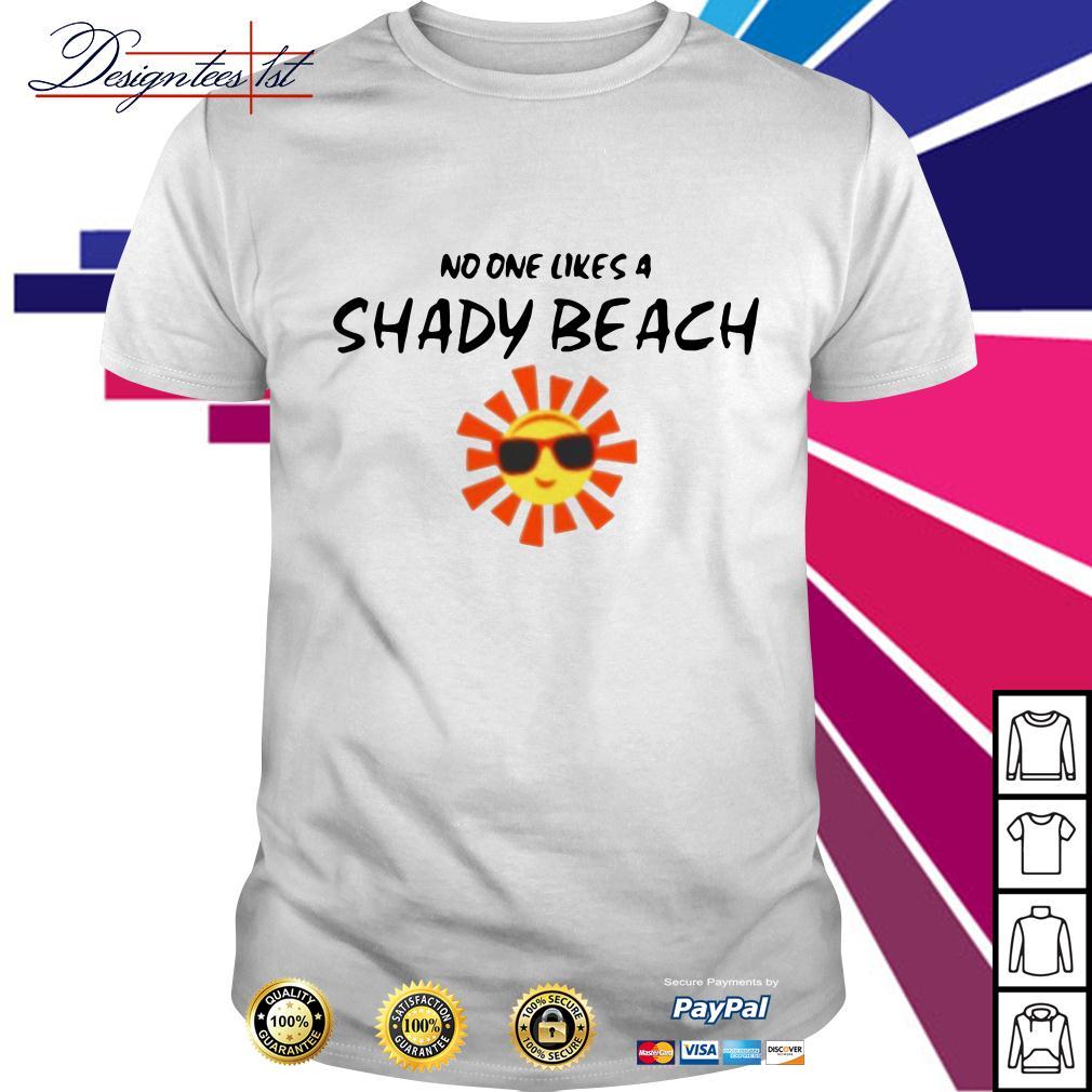 Sunshine no one likes a Shady beach shirt