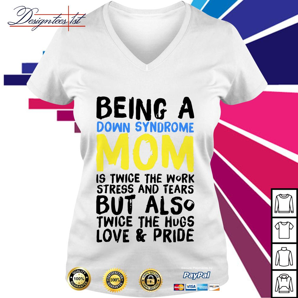 Being a down syndrome mom is twice the work stress and tears V-neck T-shirt