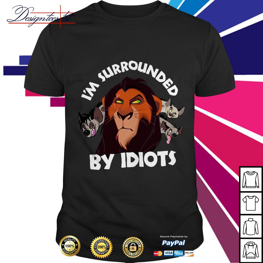 The lion king Scar I'm surrounded by idiots shirt