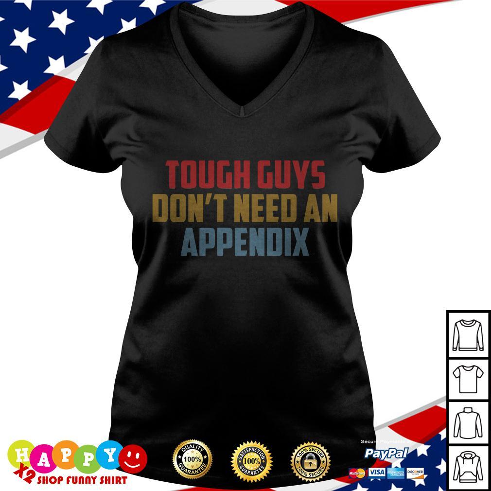 Tough guys don't I need an appendix V-neck T-shirt