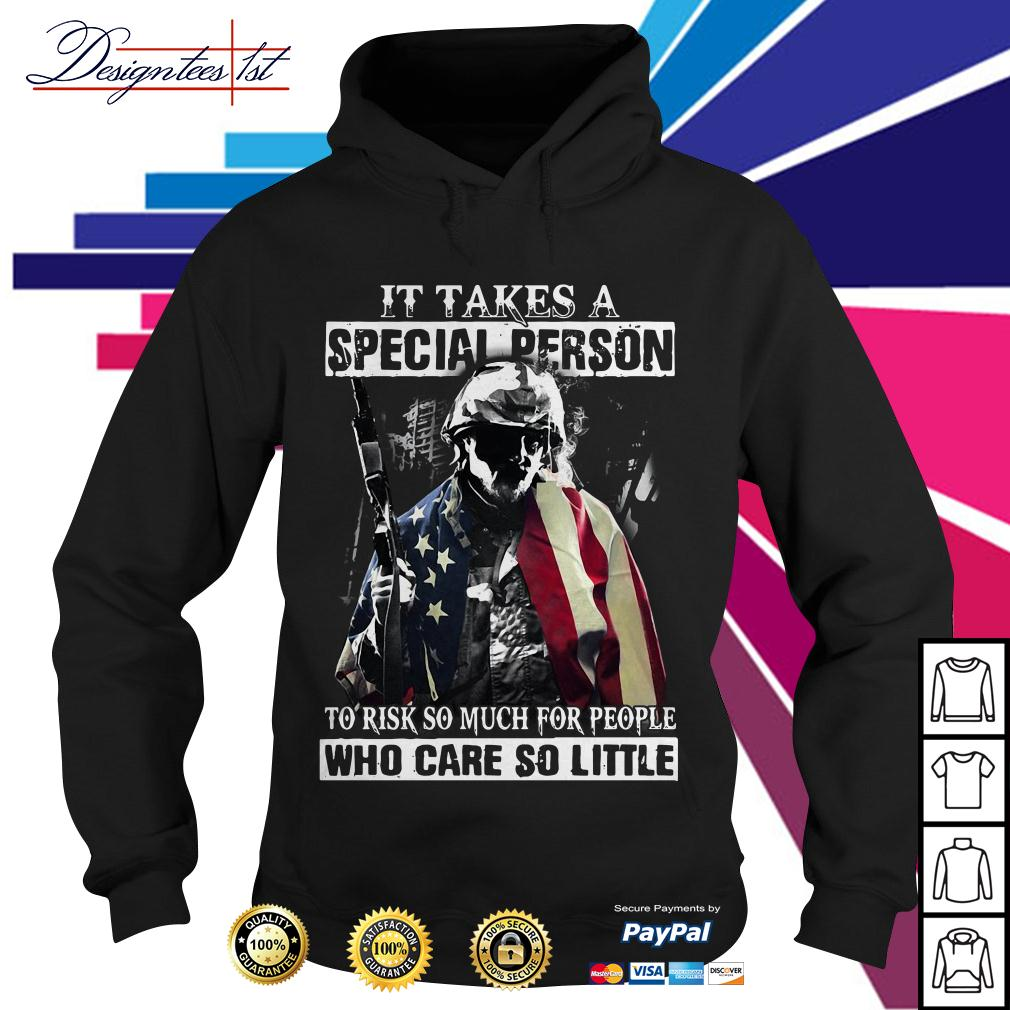 Veteran It takes a special person to risk so much for people who care Hoodie