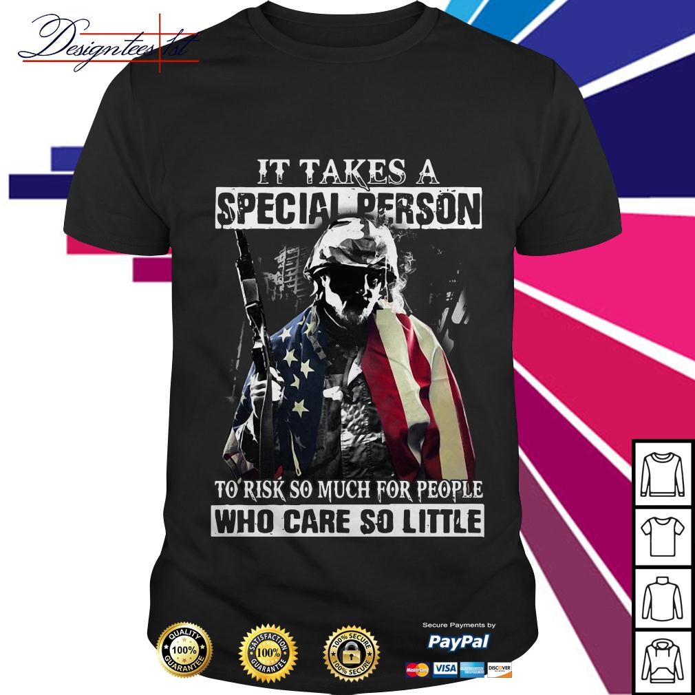 Veteran It takes a special person to risk so much for people who care shirt