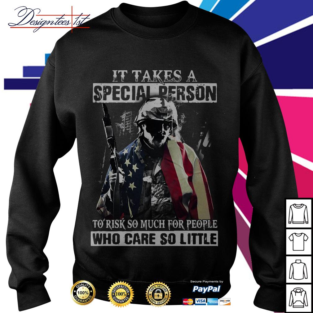 Veteran It takes a special person to risk so much for people who care Sweater