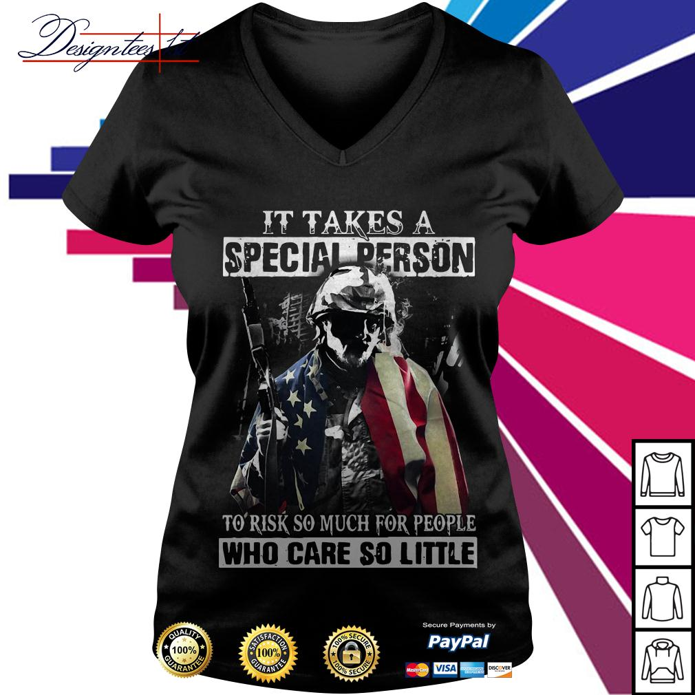Veteran It takes a special person to risk so much for people who care V-neck T-shirt