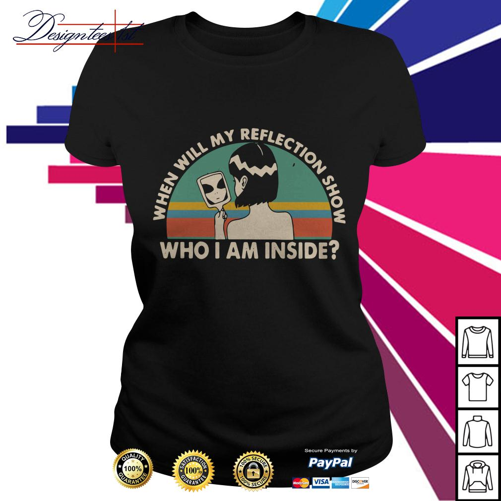 When will my reflection show who I am inside vintage Ladies Tee
