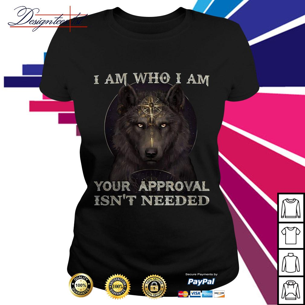 Wolf I am who I am your approval isn't needed Ladies Tee