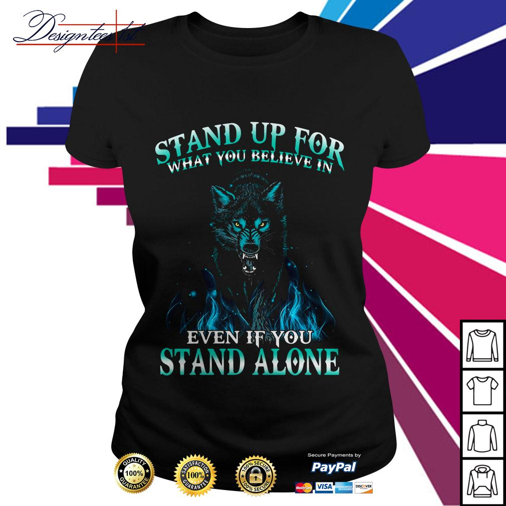 Wolf stand up for what you believe in even if it stand alone Ladies Tee