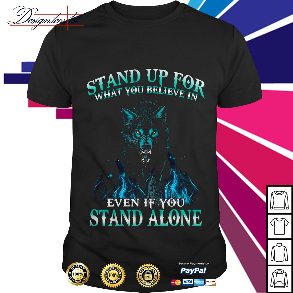 Wolf stand up for what you believe in even if it stand alone shirt