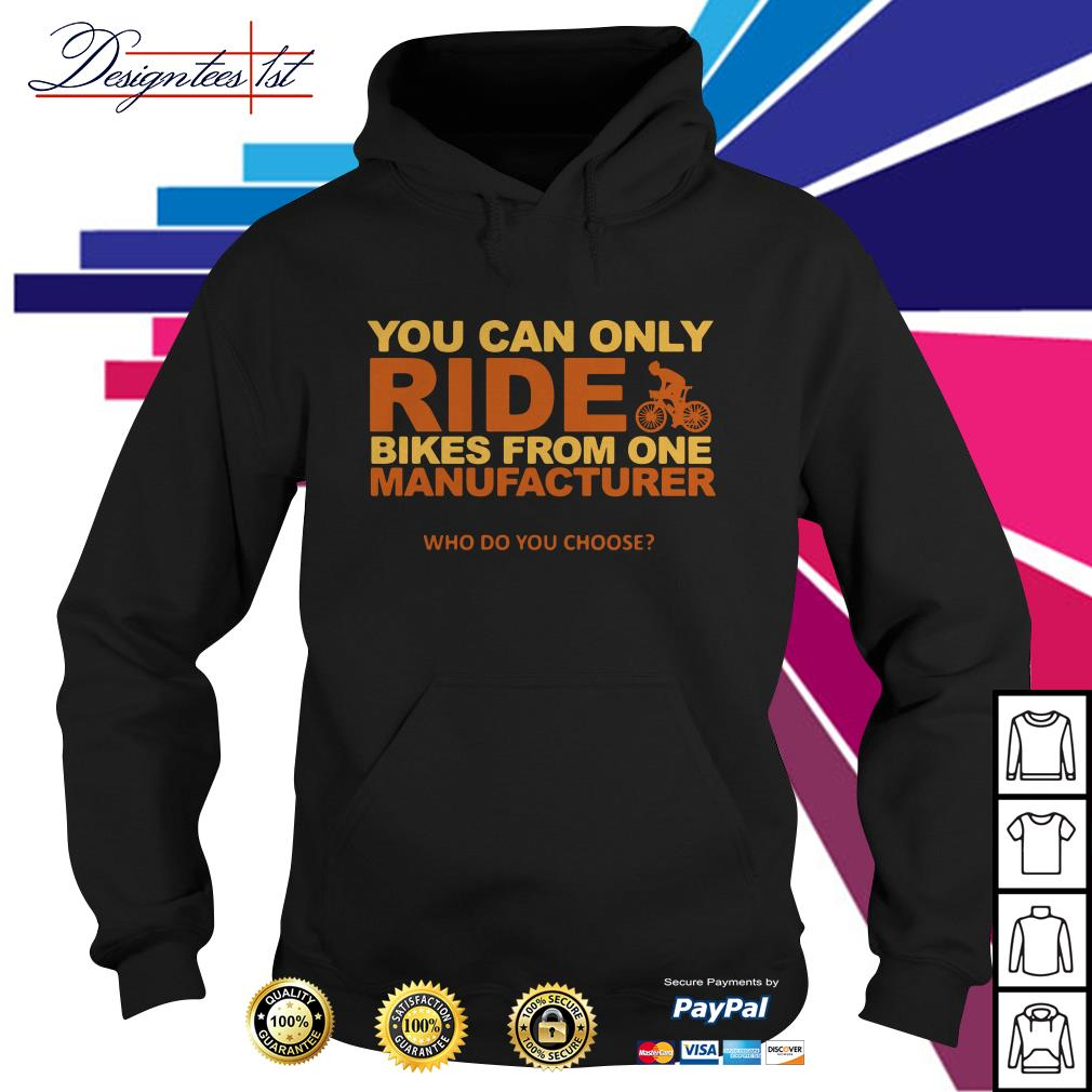 You can only ride bikes from one manufacturer who do you choose Hoodie