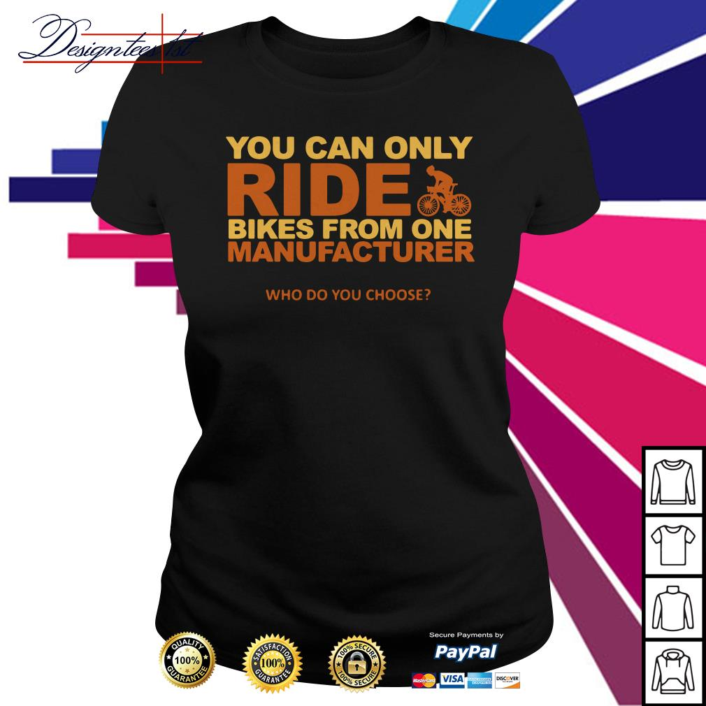 You can only ride bikes from one manufacturer who do you choose Ladies tee