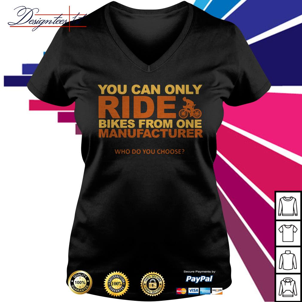 You can only ride bikes from one manufacturer who do you choose V-neck t-shirt