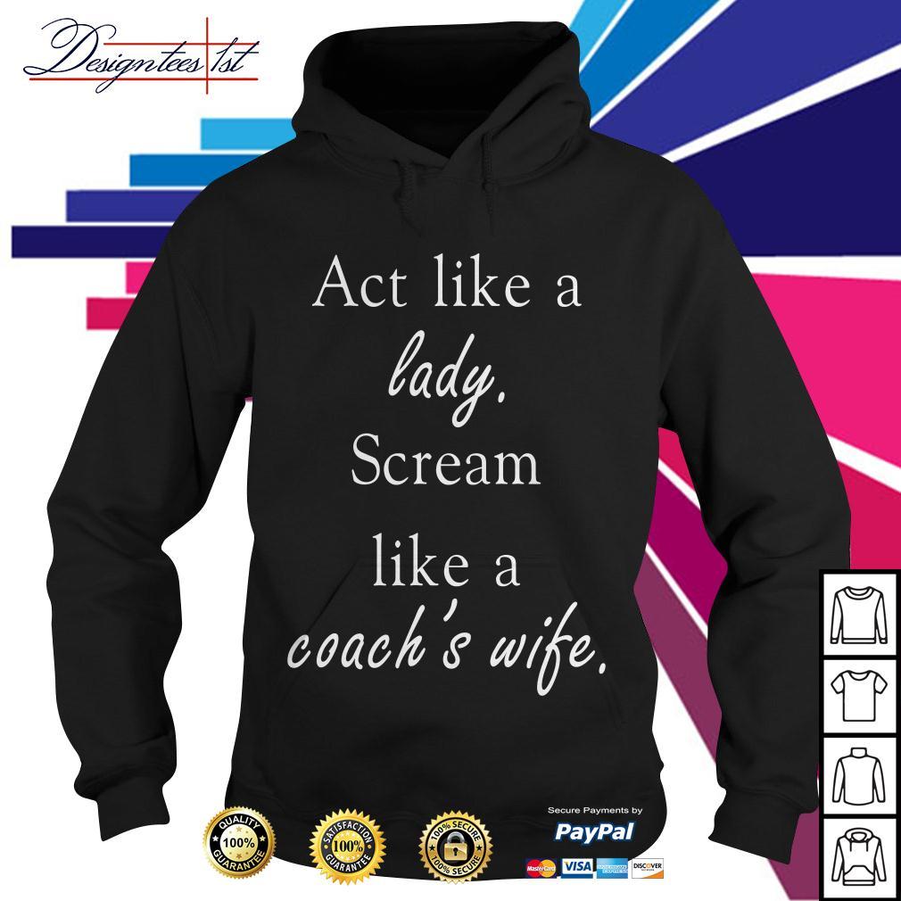Act like a lady scream like a coach's wife Hoodie