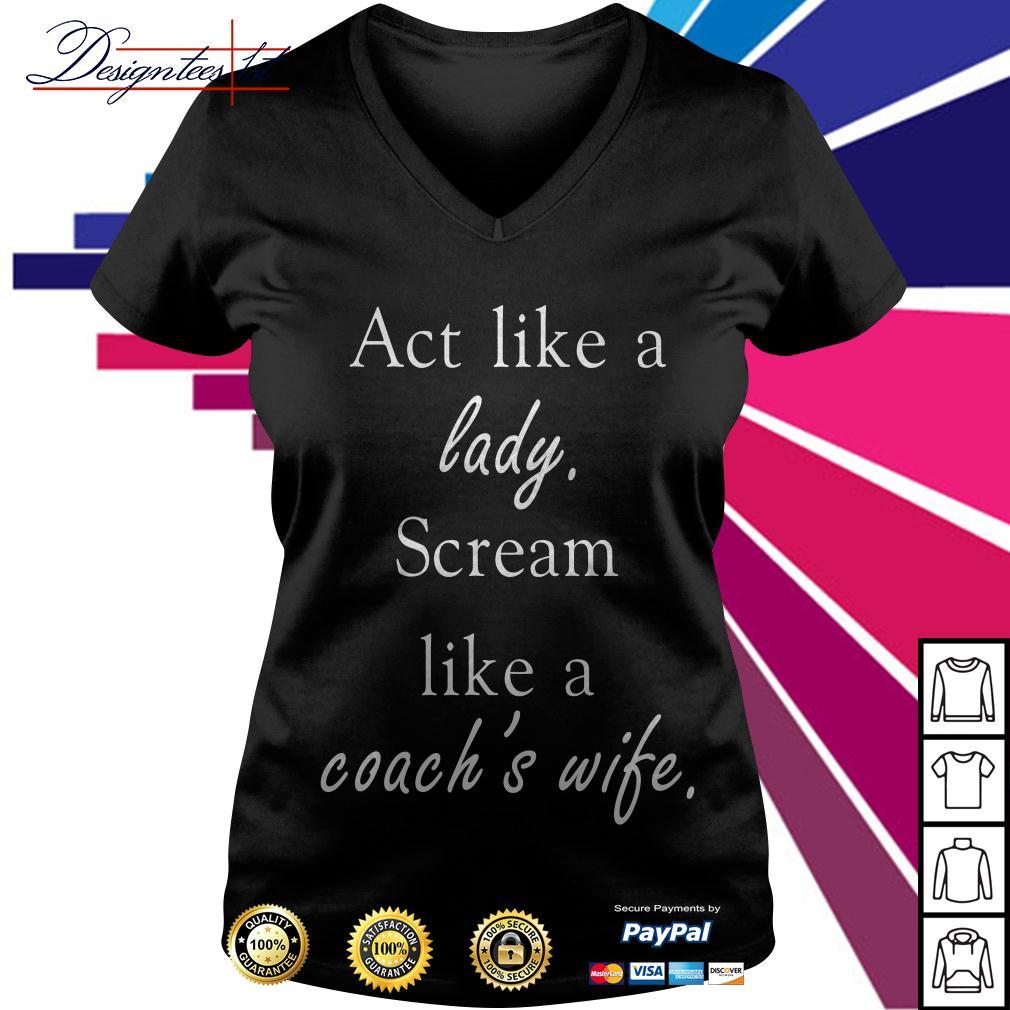 Act like a lady scream like a coach's wife V-neck T-shirt