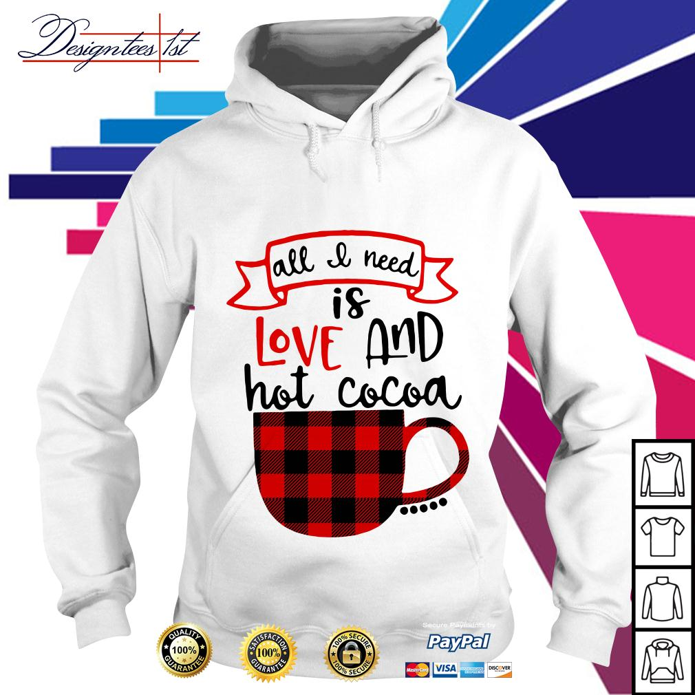 All I need is love and hot Cocoa Hoodie