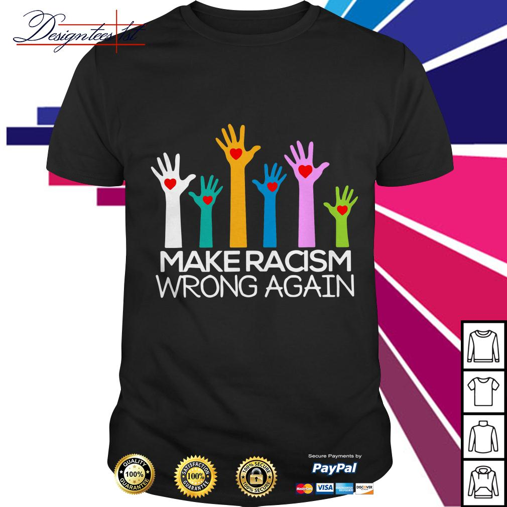 Anti Trump anti hate make racism wrong again shirt
