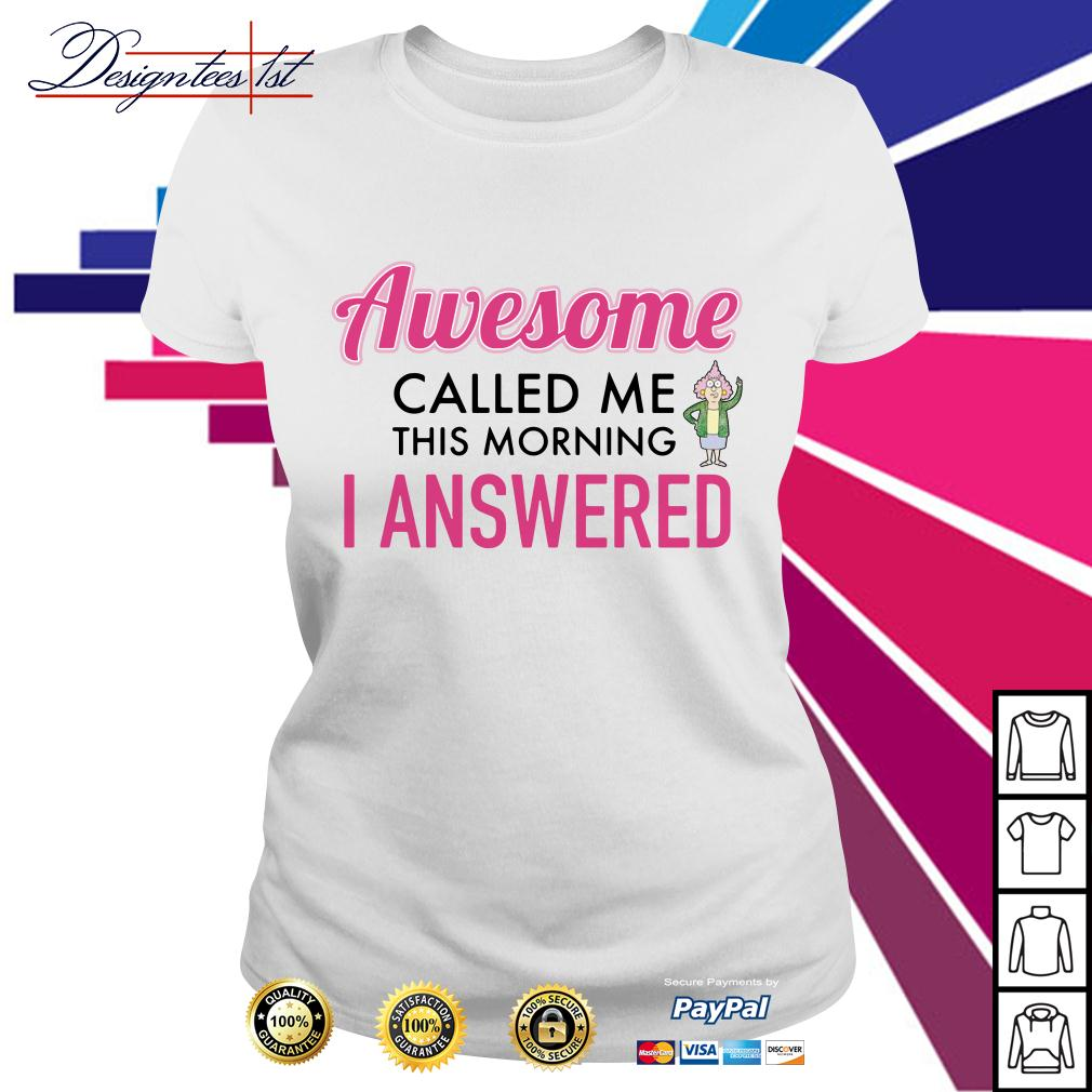 Awesome called me this morning I answered Ladies Tee