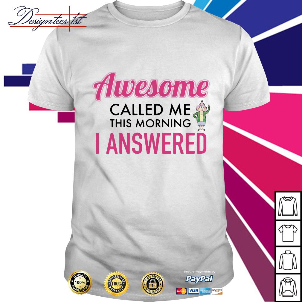 Awesome called me this morning I answered shirt