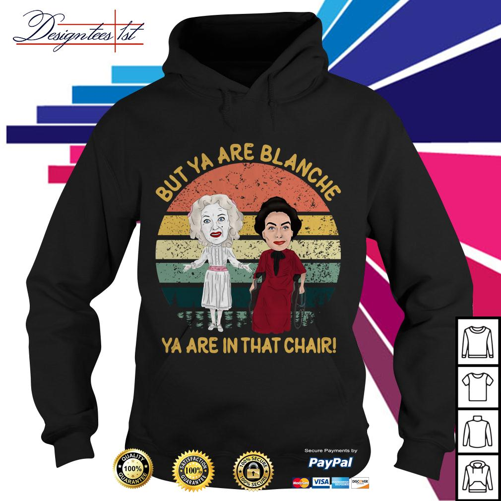 Baby Jane and Joan Crawford but ya are Blanche ya are in that chair vintage Hoodie